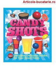 Candy shots - 150 bauturi delicioase